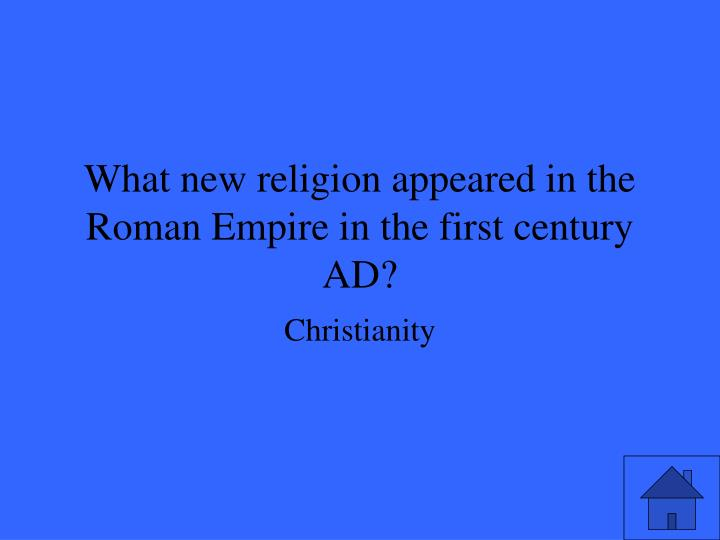 What new religion appeared in the roman empire in the first century ad3