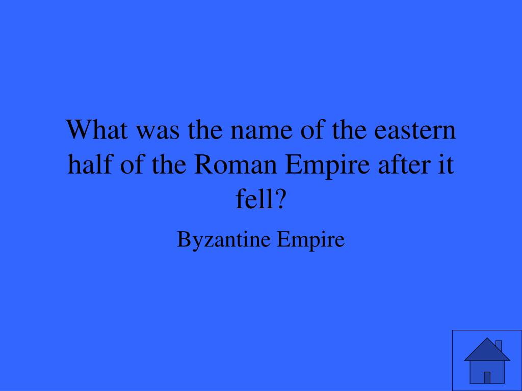 What was the name of the eastern half of the Roman Empire after it fell?