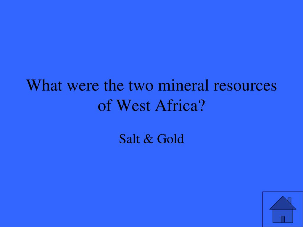 What were the two mineral resources of West Africa?