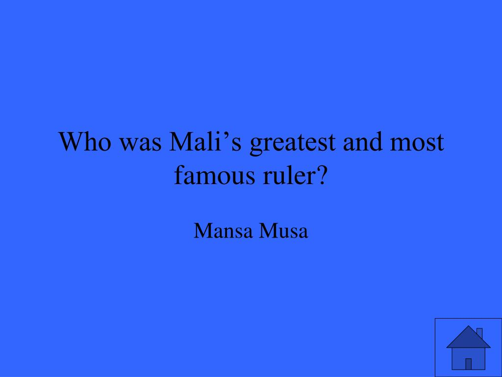 Who was Mali's greatest and most famous ruler?
