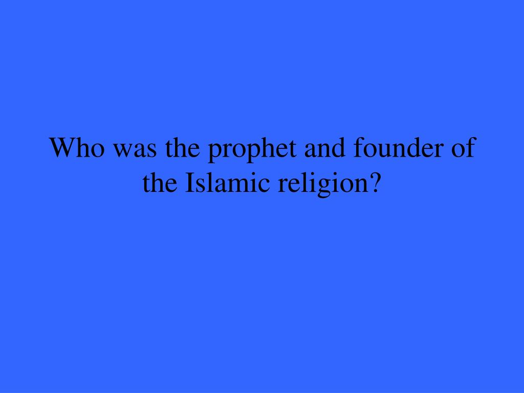Who was the prophet and founder of the Islamic religion?