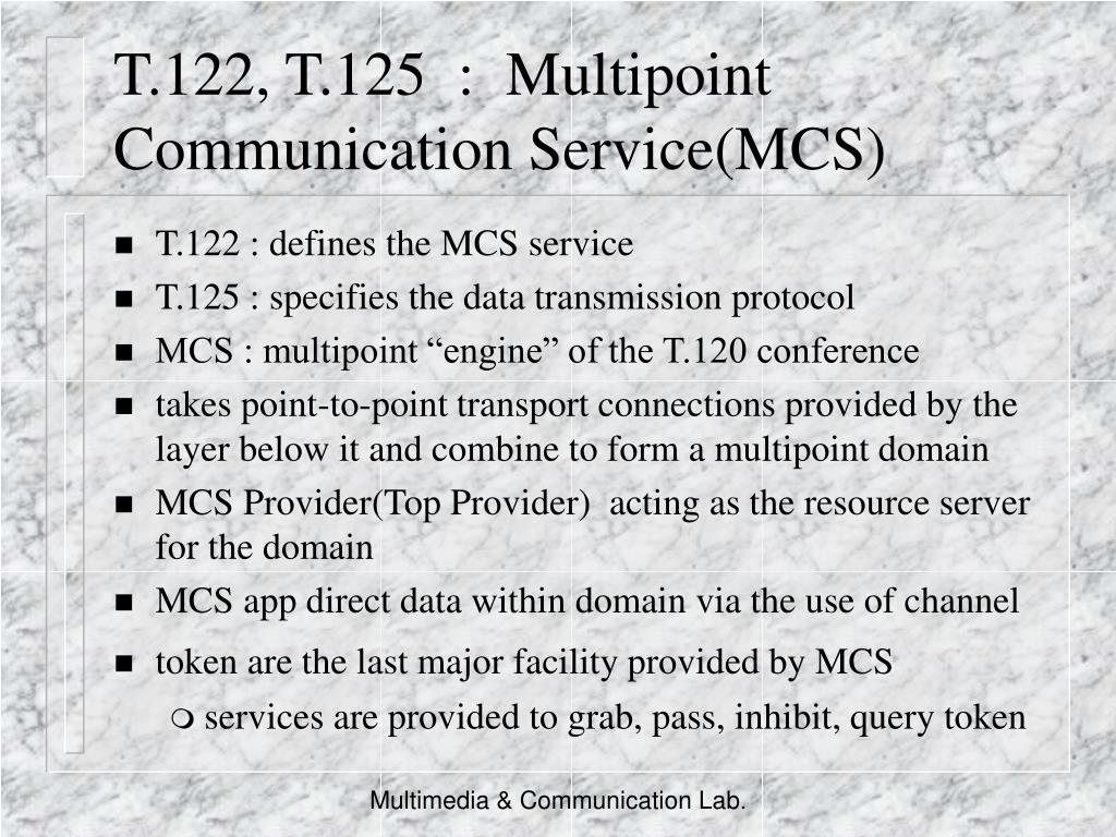 T.122, T.125  :  Multipoint Communication Service(MCS)