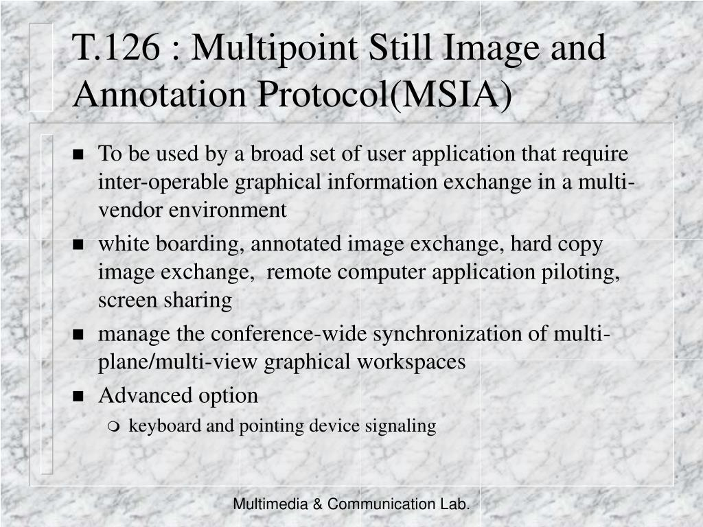 T.126 : Multipoint Still Image and Annotation Protocol(MSIA)