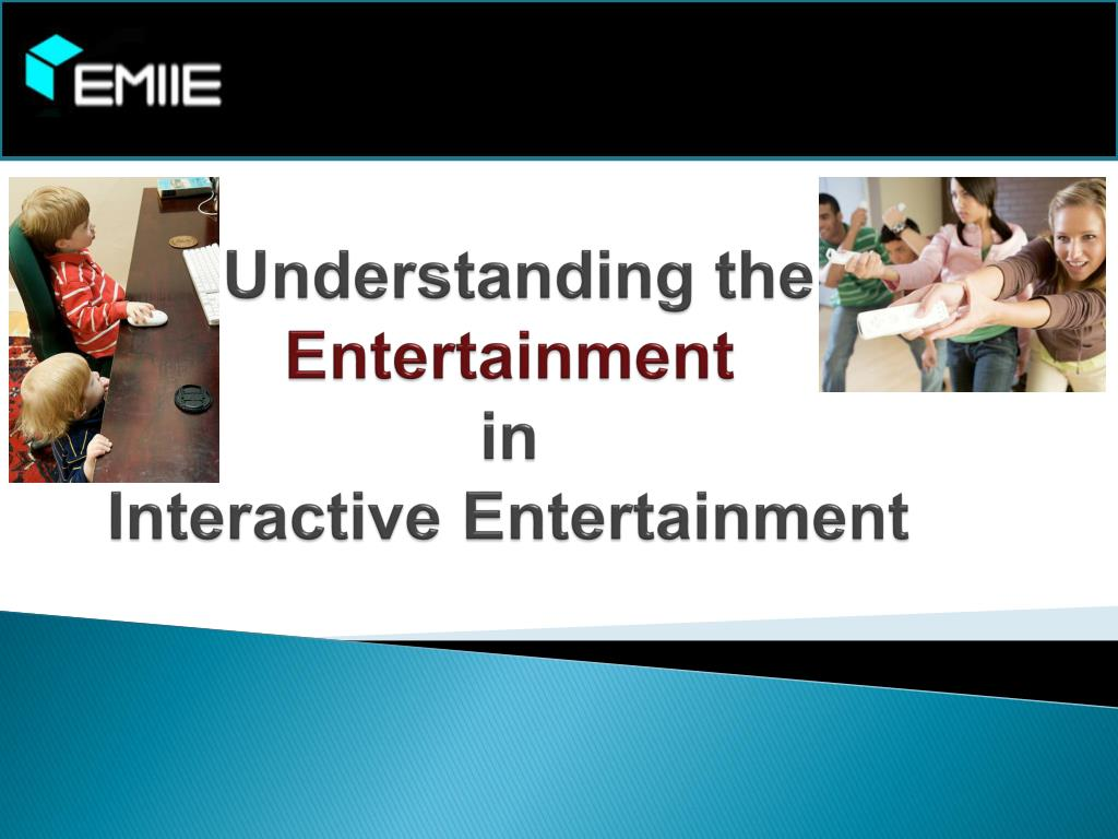 understanding the entertainment in interactive entertainment
