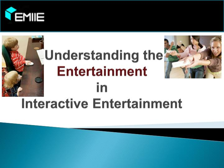 Understanding the entertainment in interactive entertainment