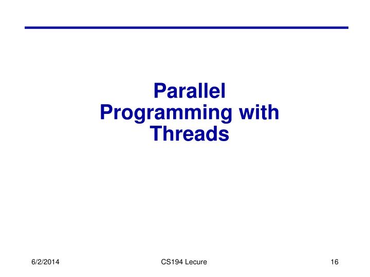Parallel Programming with Threads