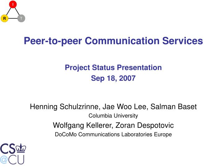 Peer to peer communication services project status presentation sep 18 2007