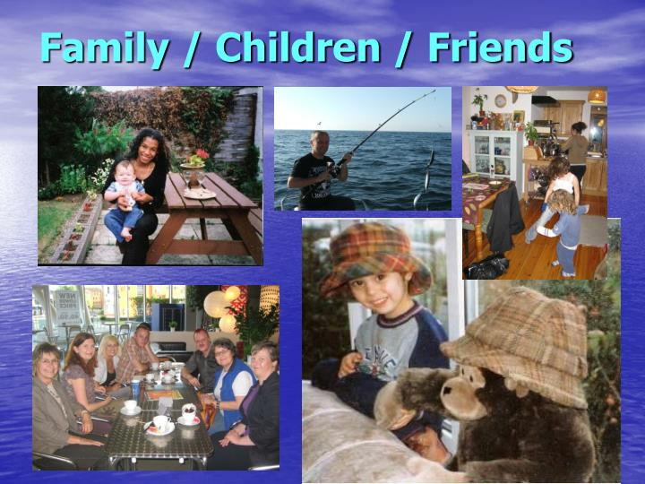 Family / Children / Friends