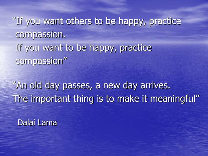 """If you want others to be happy, practice"
