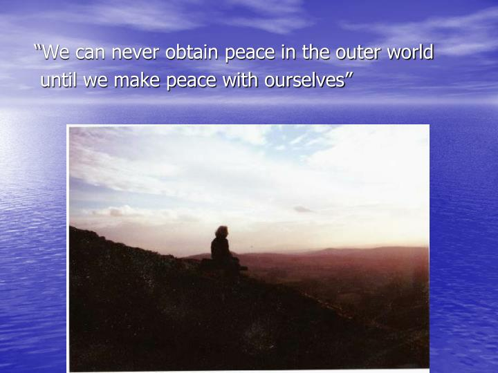 """We can never obtain peace in the outer world"