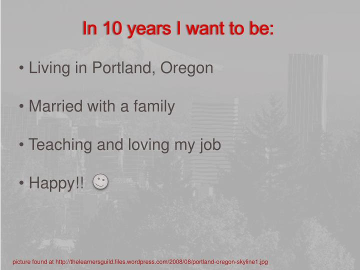 In 10 years I want to be: