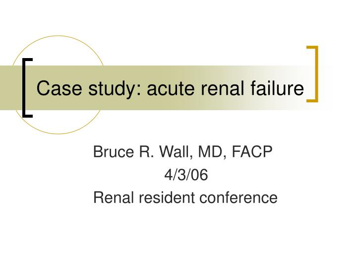 Case study acute renal failure