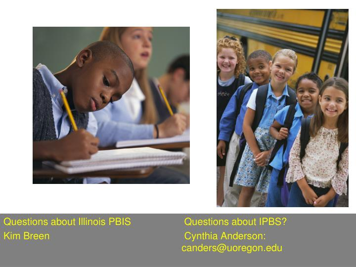 Questions about Illinois PBIS		 Questions about IPBS?