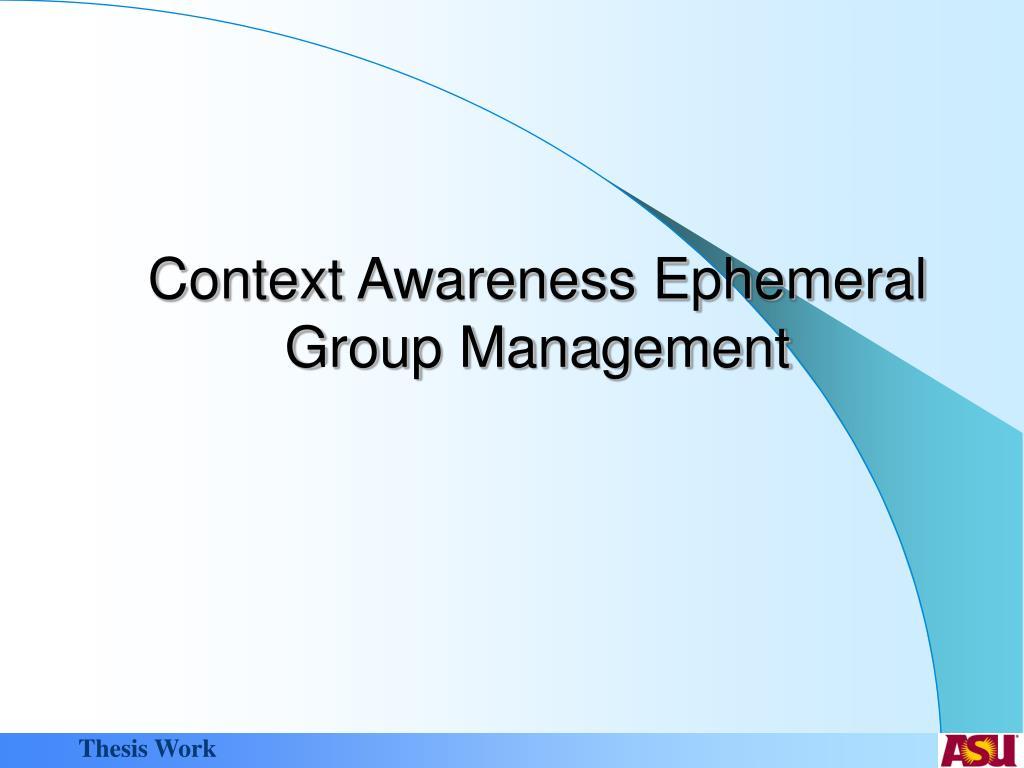 Context Awareness Ephemeral Group Management