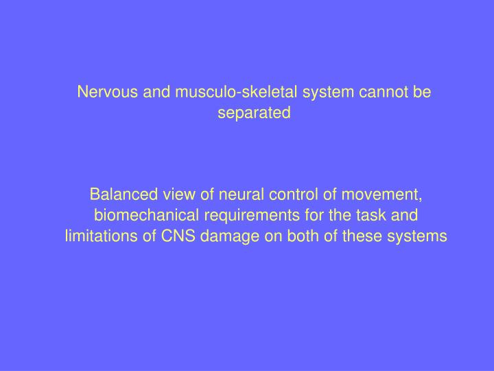 Nervous and musculo-skeletal system cannot be