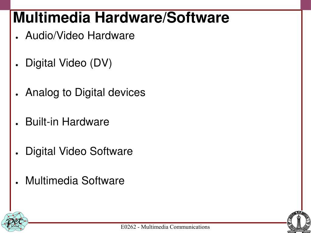 Multimedia Hardware/Software