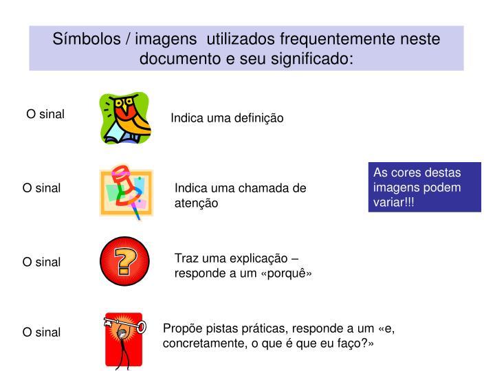 Símbolos / imagens  utilizados frequentemente neste documento e seu significado: