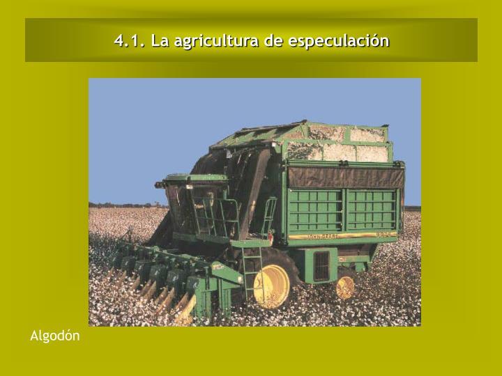 4.1. La agricultura de especulación
