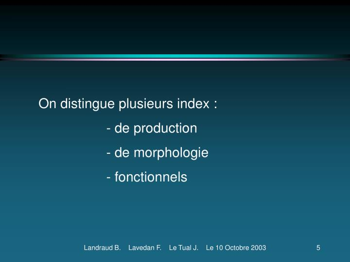 On distingue plusieurs index :