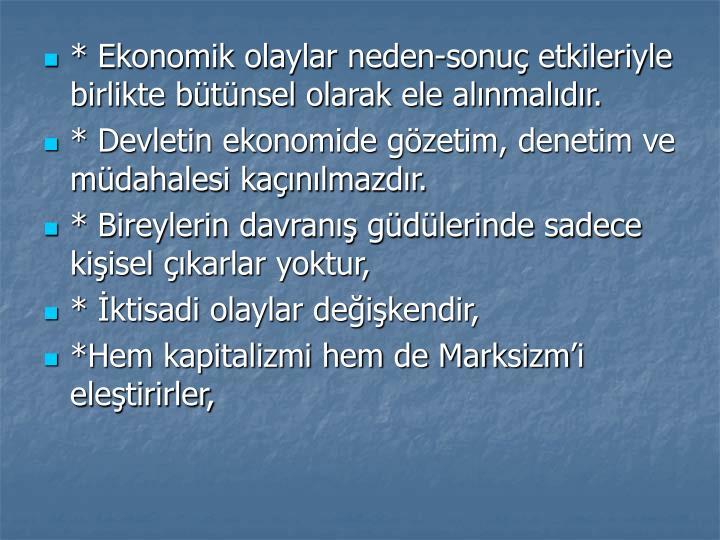 * Ekonomik olaylar neden-sonu etkileriyle birlikte btnsel olarak ele alnmaldr.