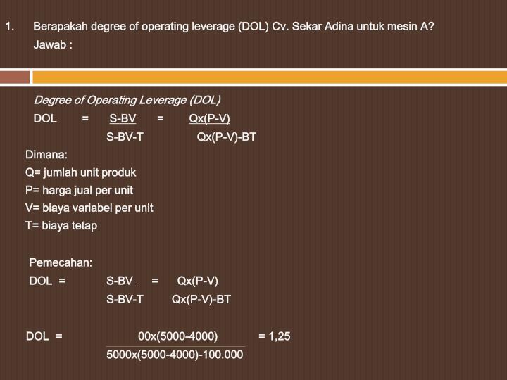 1.      Berapakah degree of operating leverage (DOL) Cv. Sekar Adina untuk mesin A?