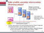 kako analitiki uporabijo ra unovodske finan ne izkaze