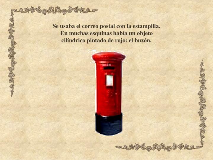 Se usaba el correo postal con la estampilla.