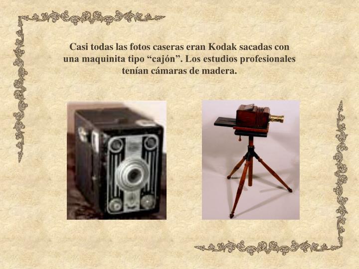 Casi todas las fotos caseras eran Kodak sacadas con