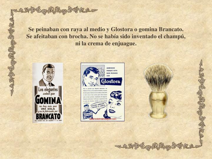 Se peinaban con raya al medio y Glostora o gomina Brancato.