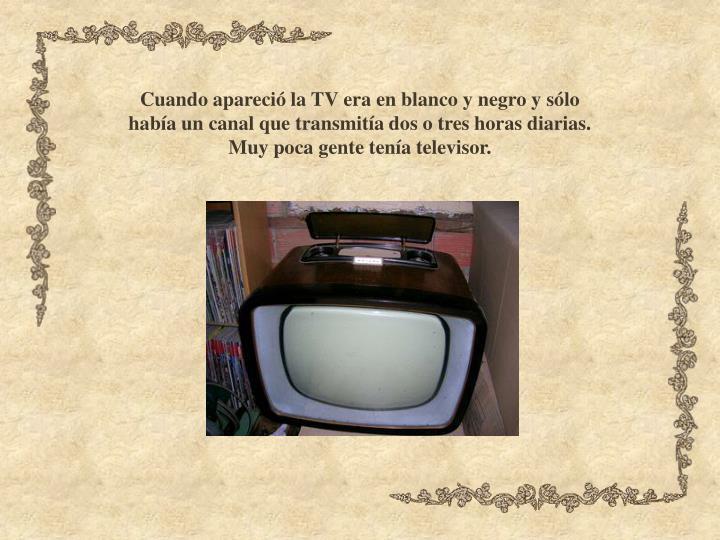 Cuando apareció la TV era en blanco y negro y sólo
