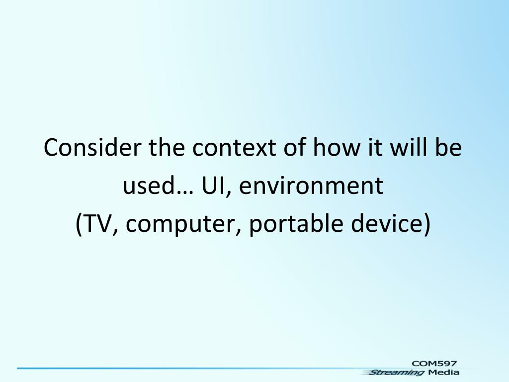 Consider the context of how it will be used… UI, environment