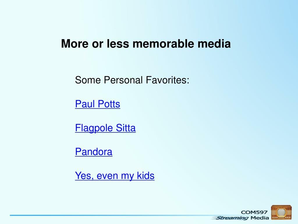 More or less memorable media