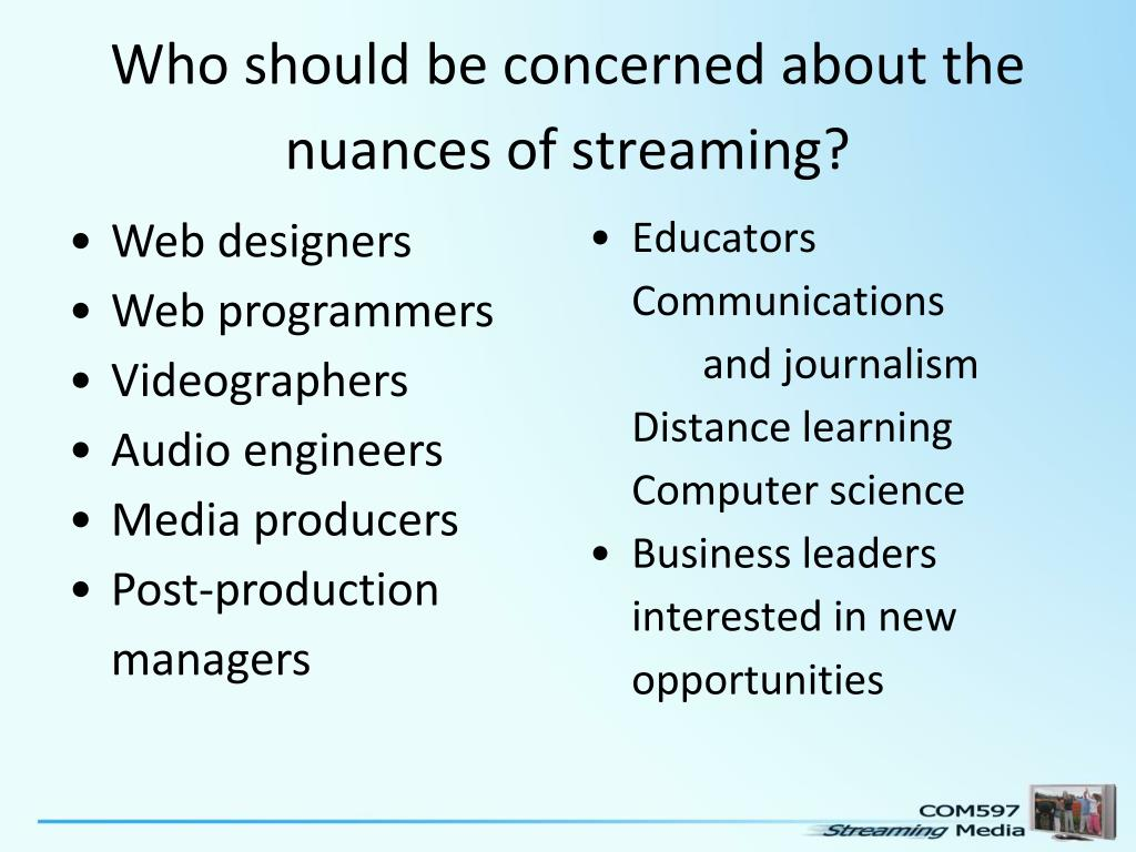 Who should be concerned about the nuances of streaming?