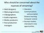 who should be concerned about the nuances of streaming