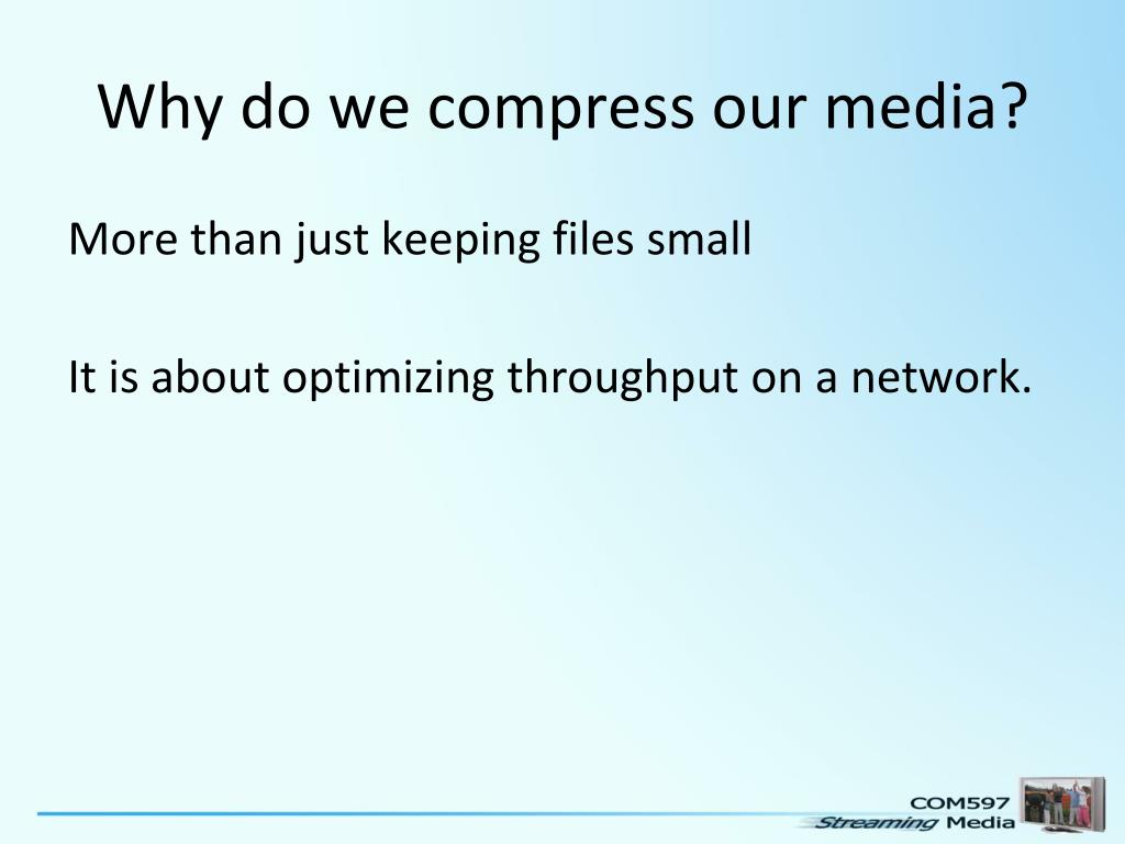 Why do we compress our media?