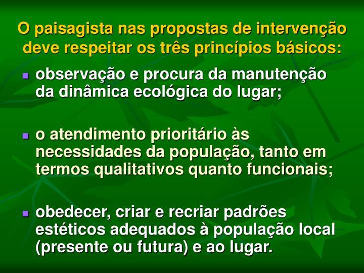 O paisagista nas propostas de intervenção deve respeitar os três princípios básicos: