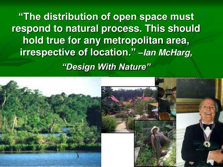 """The distribution of open space must respond to natural process. This should hold true for any metropolitan area, irrespective of location."""