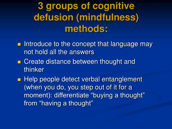 3 groups of cognitive defusion (mindfulness) methods: