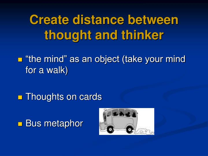 Create distance between thought and thinker
