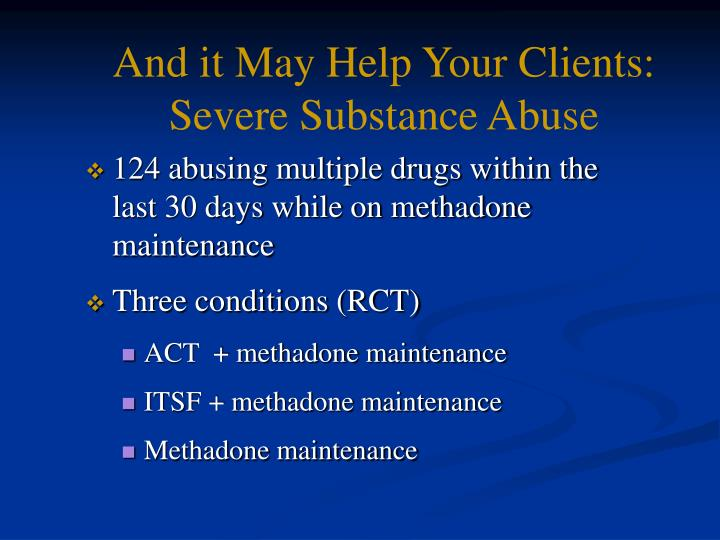 And it May Help Your Clients: Severe Substance Abuse