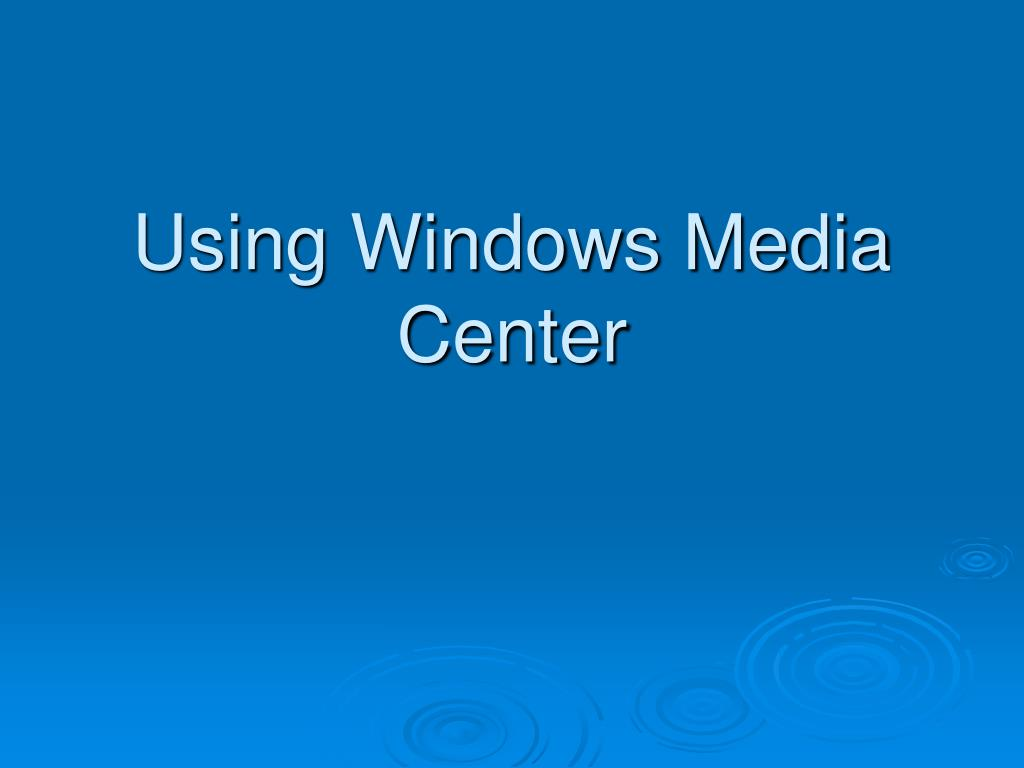 Using Windows Media Center