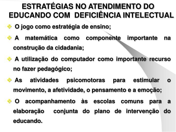 ESTRATÉGIAS NO ATENDIMENTO DO EDUCANDO COM  DEFICIÊNCIA INTELECTUAL