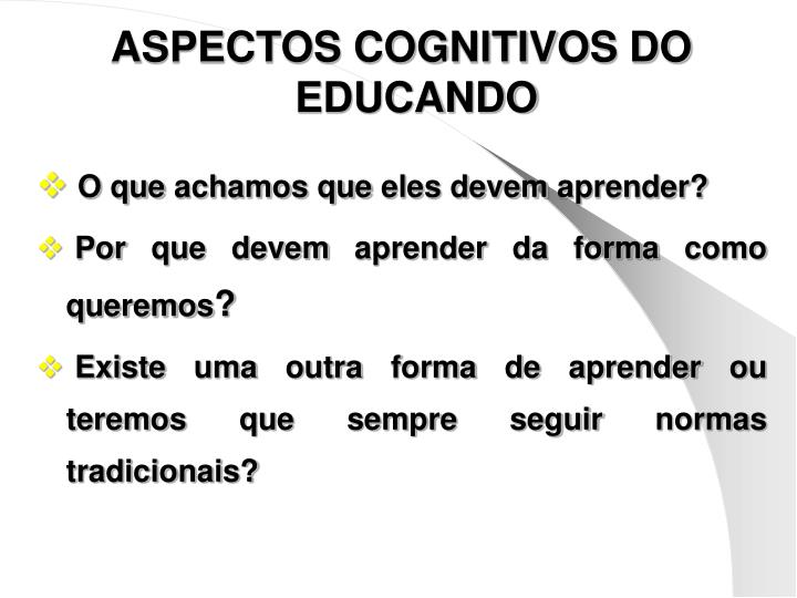 ASPECTOS COGNITIVOS DO EDUCANDO