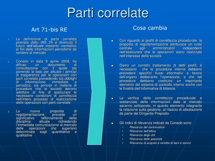 La definizione di parte correlata prevista dallo IAS 24 è divenuta il fulcro dell'attuale impianto normativo ai fini delle informazioni periodiche da rendere al mercato