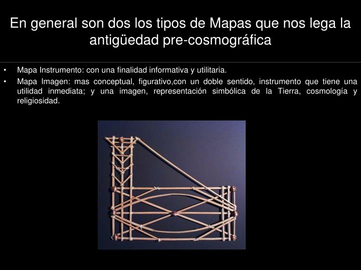 En general son dos los tipos de Mapas que nos lega la antigüedad pre-cosmográfica