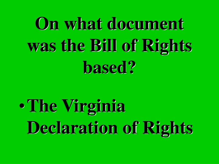 On what document was the Bill of Rights based?