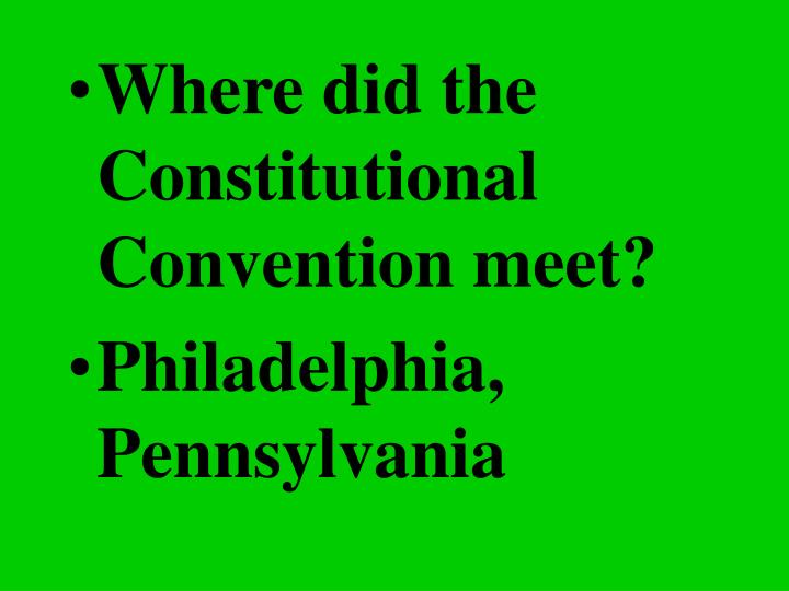 Where did the Constitutional Convention meet?