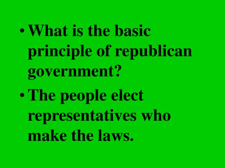 What is the basic principle of republican government?