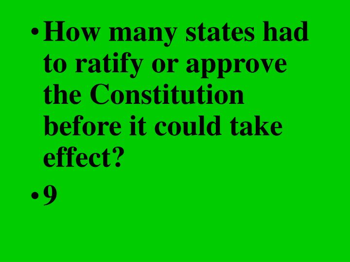 How many states had to ratify or approve the Constitution before it could take effect?