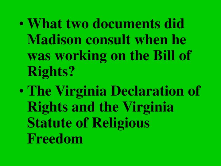 What two documents did Madison consult when he was working on the Bill of Rights?